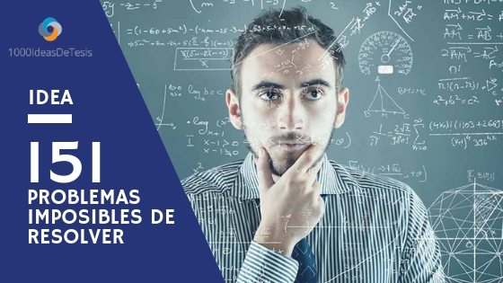 """Idea 151 de 1000 ideas de tesis: ¿Cómo desarrollar a través del trabajo colaborativo inquietudes cognitivas frente a un problema """"imposible de resolver""""  ?"""