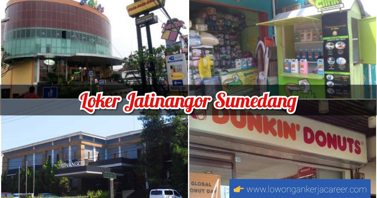 Daftar Lowongan Kerja Jatinangor 2020 Di Mall Toko Hotel Pabrik Dll 2021