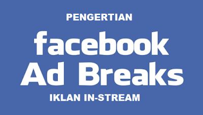 Apa Itu Ads Breaks (Iklan In-Stream)? Pengertian Ads Breaks (Iklan In-Stream) Facebook