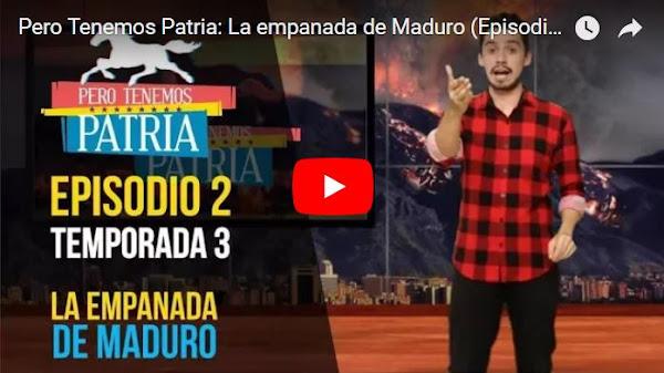 """La empanada de Maduro en nuevo episodio de """"Pero Tenemos Patria"""""""