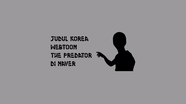 Judul Korea Webtoon The Predator di Naver
