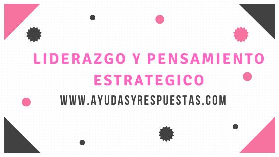 LIDERAZGO Y PENSAMIENTO ESTRATEGICO