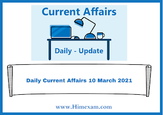 Daily Current Affairs 10 March  2021