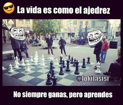 la vida es como el ajedrez, no siempre ganas pero aprendes. memes divertidos, memes, frases de vida, motivaciones, frases cortas