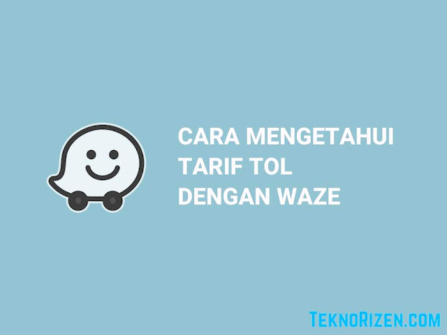 Cara Mengetahui Tarif Tol Dengan Waze