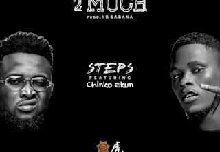 MUSIC: Steps Ft Chinko Ekun – 2 Much