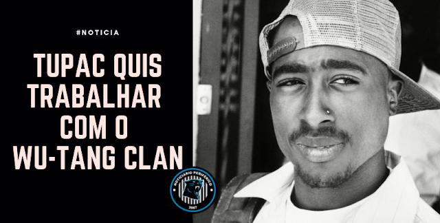 Tupac quis trabalhar com o Wu-Tang Clan