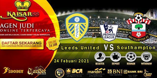 Prediksi Bola Terpercaya Liga Inggris Leeds vs Southampton 24 Februari 2021