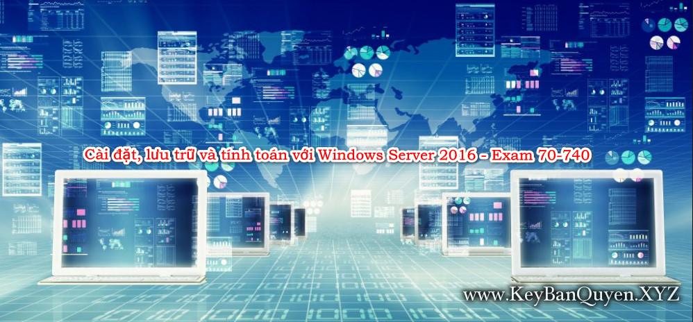 Video khóa học Cài đặt, lưu trữ và tính toán với Windows Server 2016 - Exam 70-740