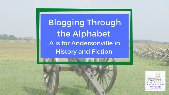 A Mom's Quest to Teach logo; photograph of cannon; Blogging Through the Alphabet: A is for Andersonville in History and Fiction