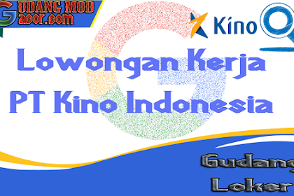 Lowongan Kerja PT Kino Indonesia Tbk Terbaru Desember 2019