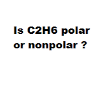 Is C2H6 polar or nonpolar ?