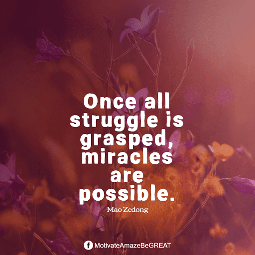 "Inspirational Quotes About Life And Struggles: ""Once all struggle is grasped, miracles are possible."" - Mao Zedong"