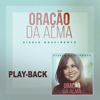 Oração Da Alma (Playback) - Gisele Nascimento