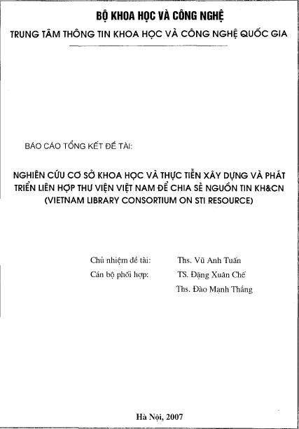Nghiên cứu cơ sở khoa học và thực tiễn xây dựng và phát triển Liên hợp Thư viện Vịêt Nam để chia sẻ nguồn tin KHCN (Vietnam Library Consortium on STI Resource)
