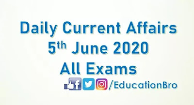 Daily Current Affairs 5th June 2020 For All Government Examinations