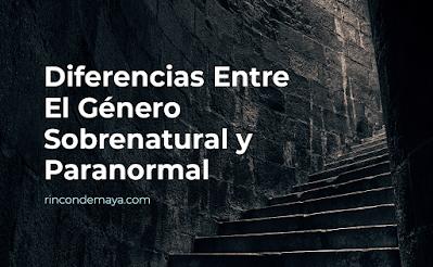 rincon de maya - sobrenatural vs paranormal