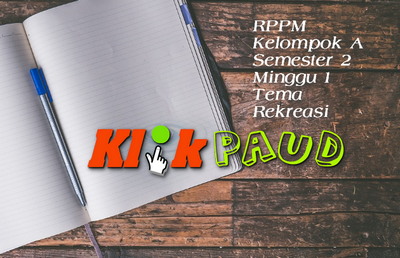 RPPM Kelompok A Semester 2 Minggu 1 Tema Rekreasi Tahun Pelajaran 2017 / 2018