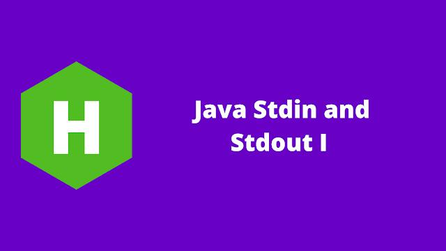 HackerRank Java Stdin and Stdout I problem solution