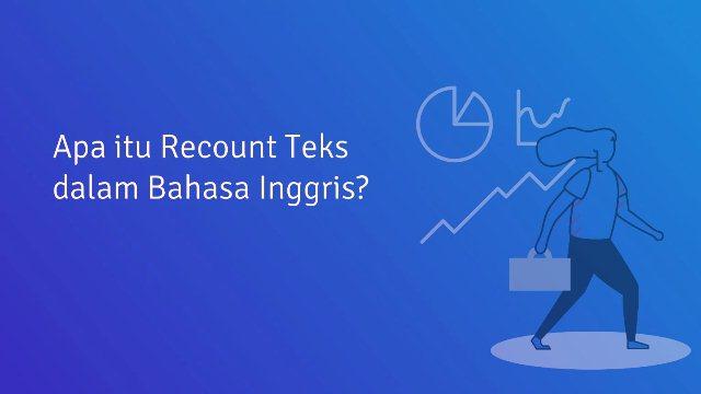 Penjelasan dan Contoh Recount Text Dalam Bahasa Inggris