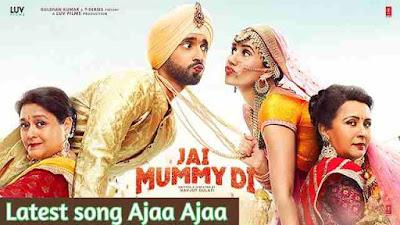 Ajaa Ajaa Lyrics | Jai Mummy Di