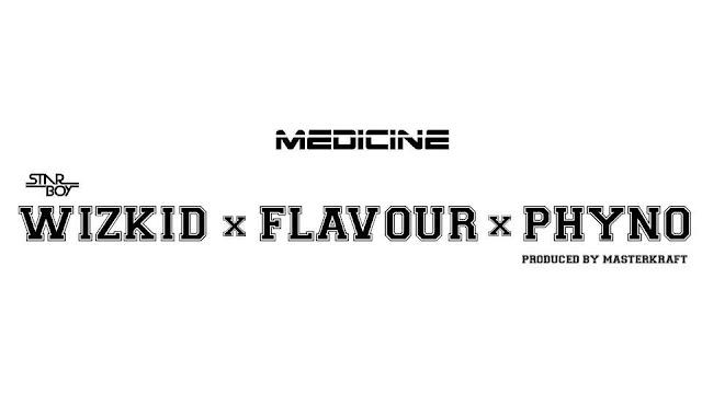 Wizkid x Flavour X Phyno – Medicine (Remix)