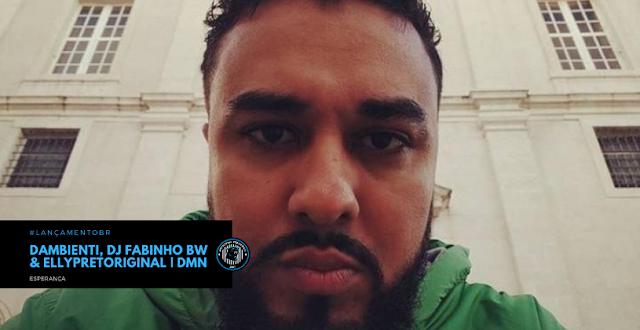 """Morando em Portugal, o brasileiro Dambienti lança single """"Esperança"""", com part. de Dj Fabinho BW e EllyPretoriginal do DMN"""