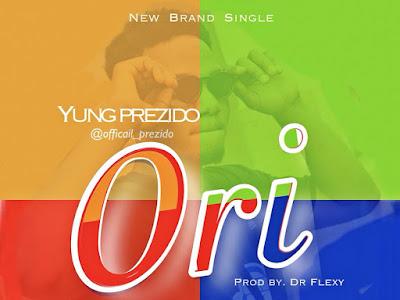 DOWNLOAD MP3: Yung Prezido - Ori
