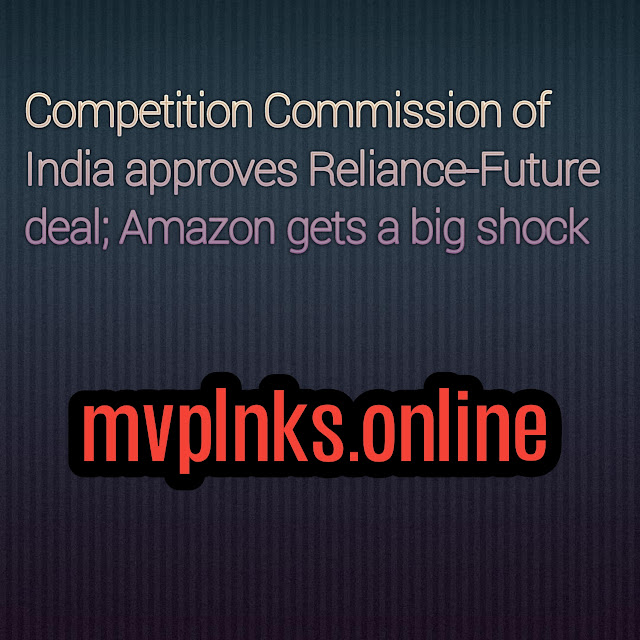Competition Commission of India approves Reliance-Future deal; Amazon gets a big shock