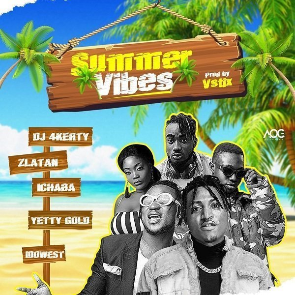 [Mp3] Dj 4kerty - Summer vibes ft Zlatan x Idowest, Ichaba x YettyGold