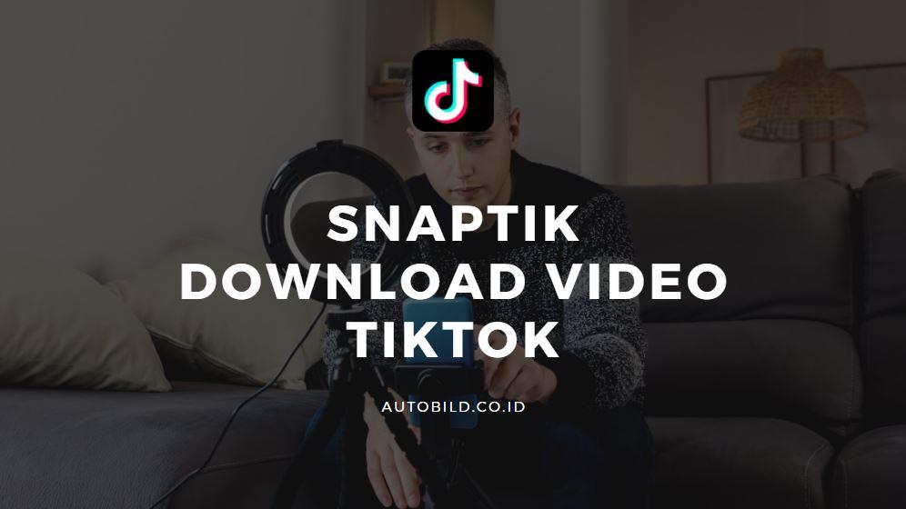 caraa pakai snaptik untuk download video tiktok