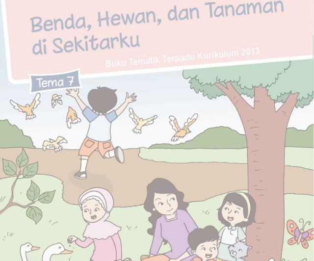 Buku Siswa Kelas 1 SD/MI Tema 7: Benda, Hewan, dan Tanaman disekitarku