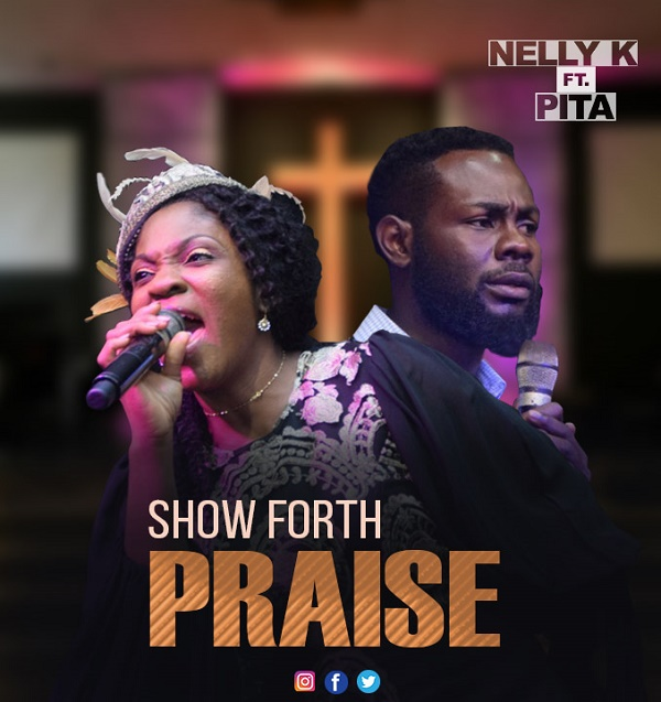 Nelly K - Show Forth Praise Lyrics & Mp3 Download