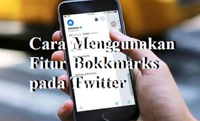 Cara Menggunakan Fitur Bokkmarks pada Twitter