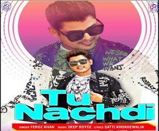 Tu Nachdi by Feroz Khan new listen online song - DjPunjab