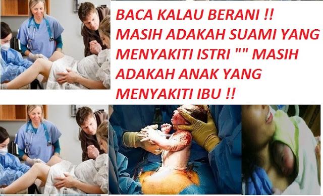 Perjuangan Hidup Dan Mati Disaat Melahirkan !! Masih Adakah Suami Yang Menyakiti Istri Masih Adakah Anak Yang Menyakiti ibunya !!