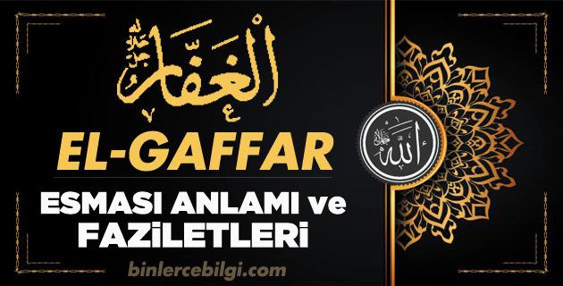 Allah'ın 99 ism-i şerifi yani Esmaül Hüsnasından olan El Gaffar ne demek, anlamı, zikri, fazileti nedir? El Gaffar Ebced değeri, zikir adedi ve günü nedir?