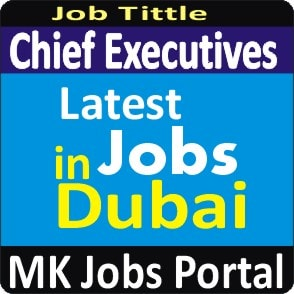 Chief Executives Jobs Vacancies In UAE Dubai For Male And Female With Salary For Fresher 2020 With Accommodation Provided | Mk Jobs Portal Uae Dubai 2020