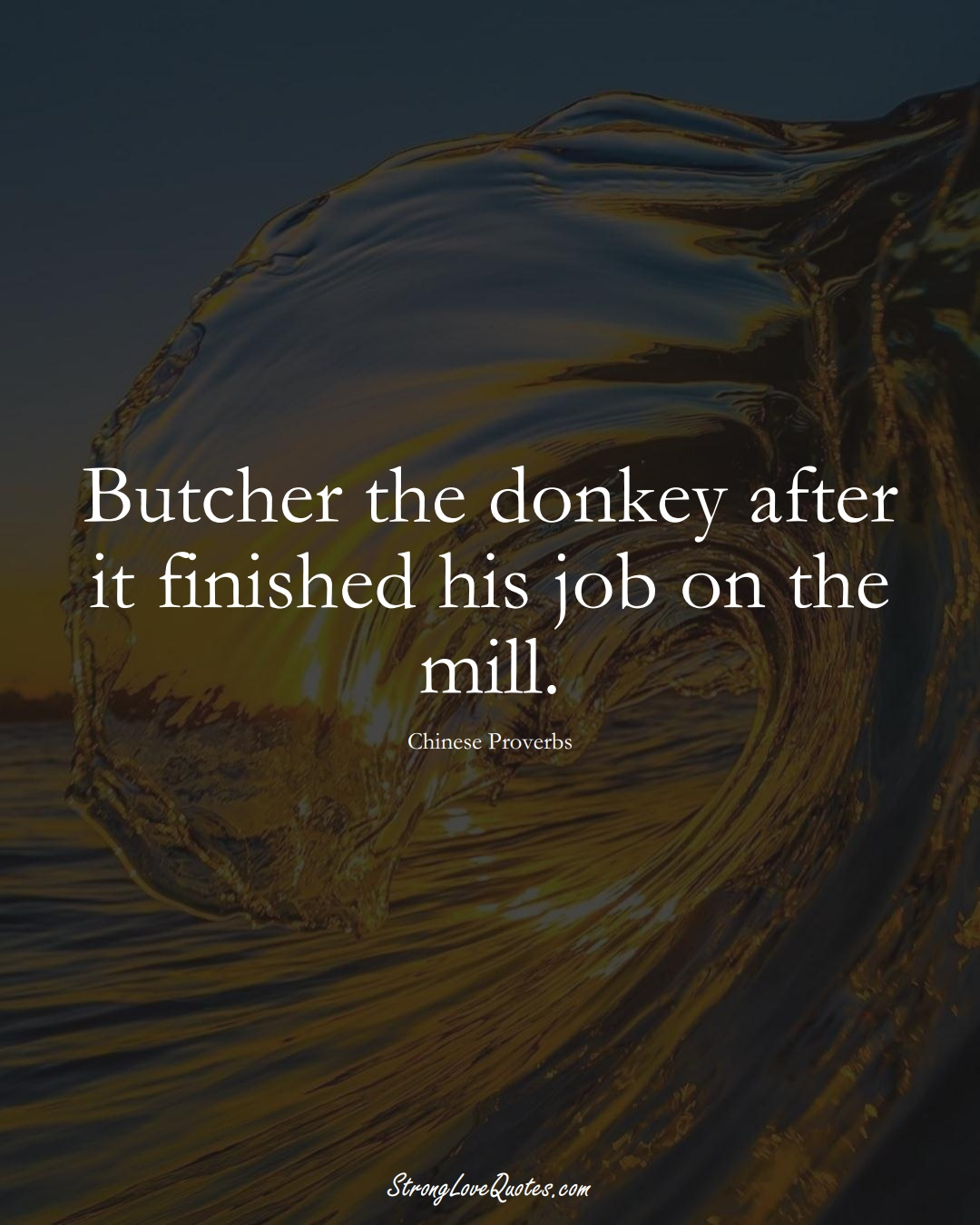 Butcher the donkey after it finished his job on the mill. (Chinese Sayings);  #AsianSayings