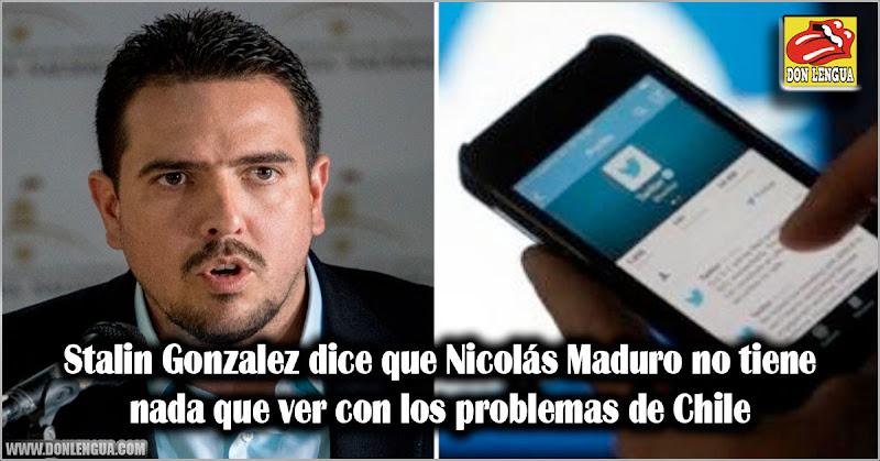 Stalin Gonzalez defiende a Nicolás maduro y dice que no tiene nada que ver con los problemas de Chile