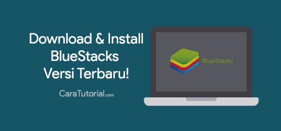 Cara Download & Install BlueStacks Versi Terbaru