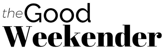 The Good Weekender Blog