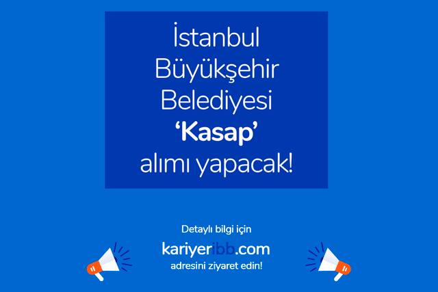 İstanbul Büyükşehir Belediyesi kasap alımı için iş ilanı yayınladı. İlana kimler başvurabilir? Detaylar kariyeribb.com'da!