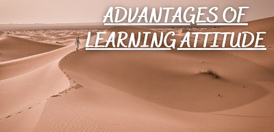 advantages of learning attitude in our life.
