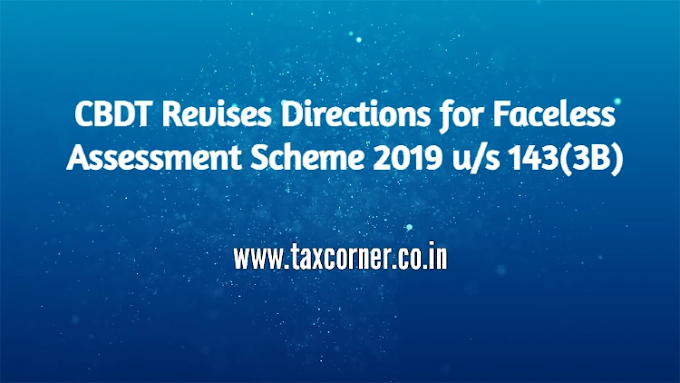 CBDT Revises Directions for Faceless Assessment Scheme 2019 u/s 143(3B)