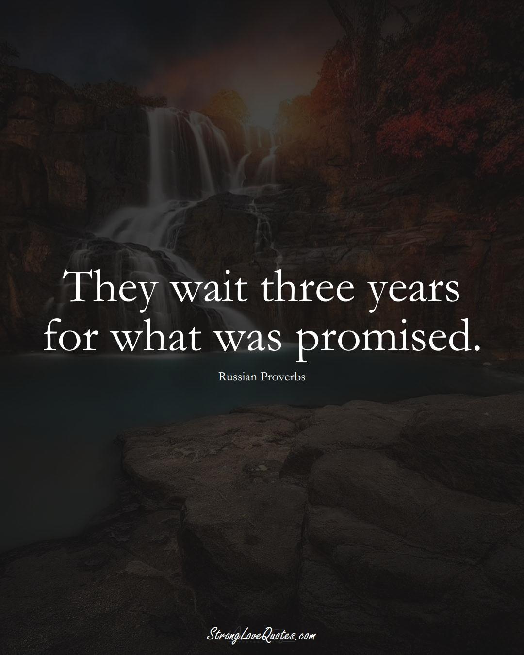 They wait three years for what was promised. (Russian Sayings);  #AsianSayings