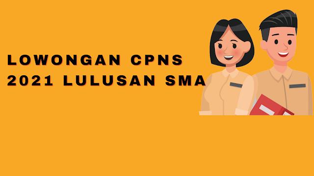 Lowongan CPNS 2021 Lulusan SMA