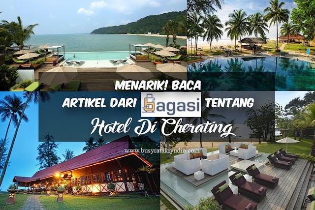 MENARIK! BACA ARTIKEL DARI BAGASI.MY TENTANG HOTEL DI CHERATING.