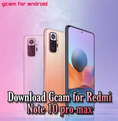 Download gcam apk for Redmi Note 10 pro max(latest version)