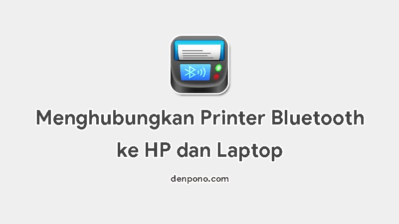 Cara Menghubungkan Printer Bluetooth ke HP dan Laptop Secara Mudah